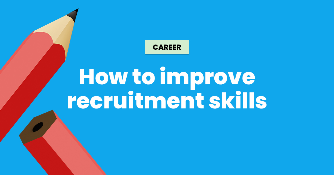 how to improve recruitment skills